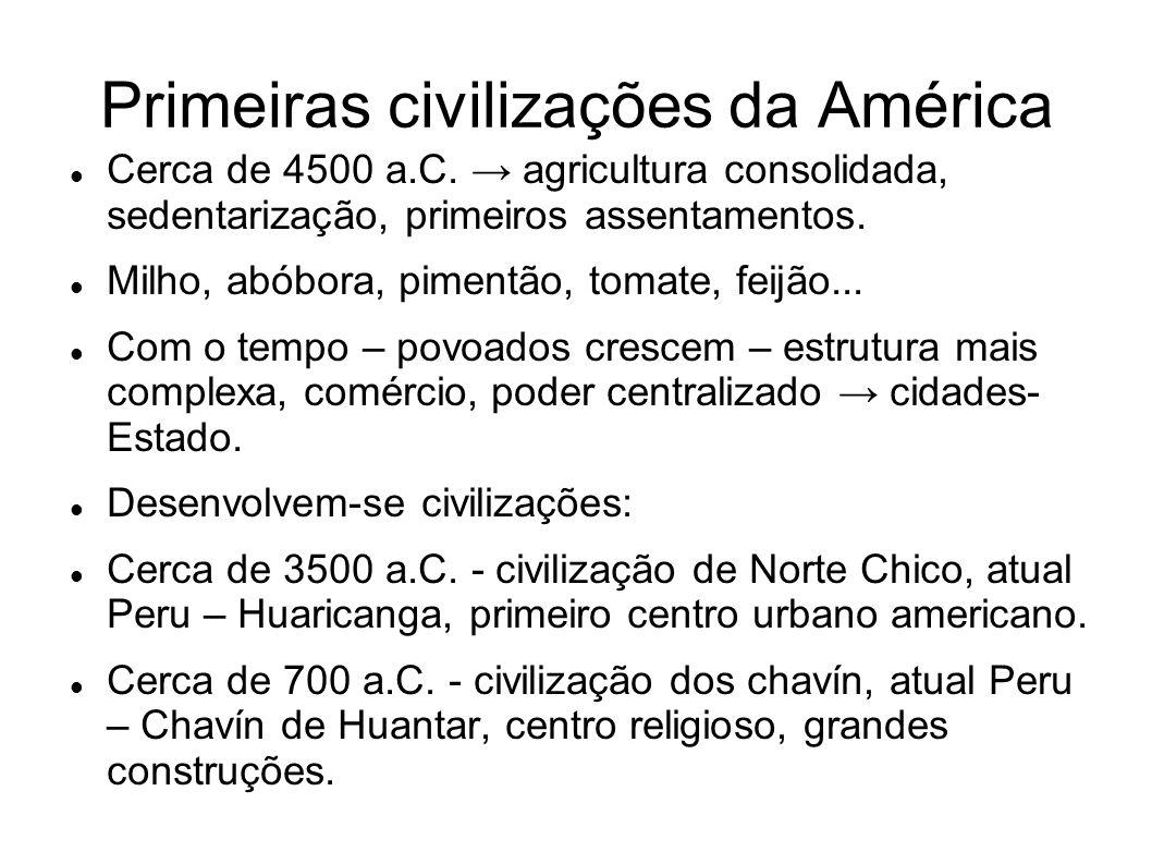 Primeiras civilizações da América Cerca de 4500 a.C. agricultura consolidada, sedentarização, primeiros assentamentos. Milho, abóbora, pimentão, tomat