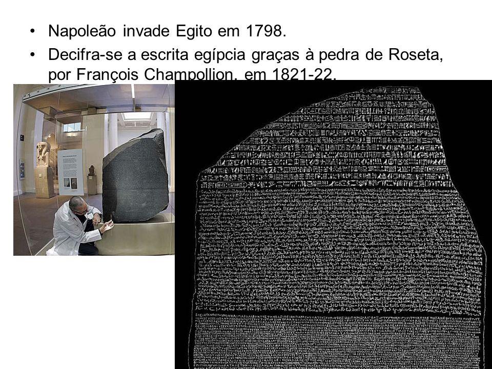 Napoleão invade Egito em 1798. Decifra-se a escrita egípcia graças à pedra de Roseta, por François Champollion, em 1821-22.