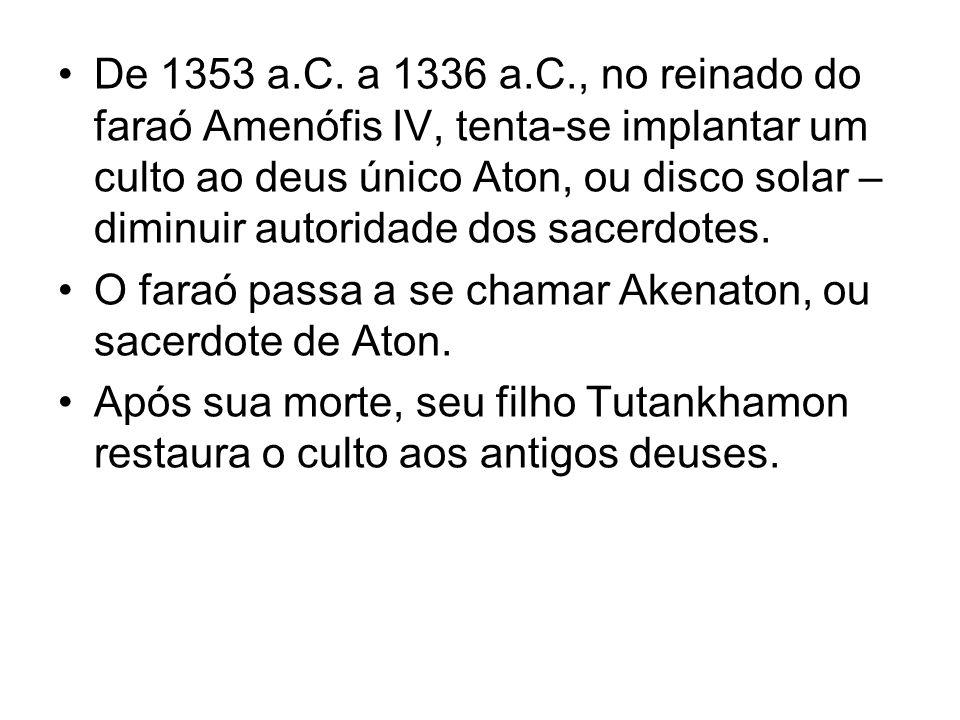 De 1353 a.C. a 1336 a.C., no reinado do faraó Amenófis IV, tenta-se implantar um culto ao deus único Aton, ou disco solar – diminuir autoridade dos sa