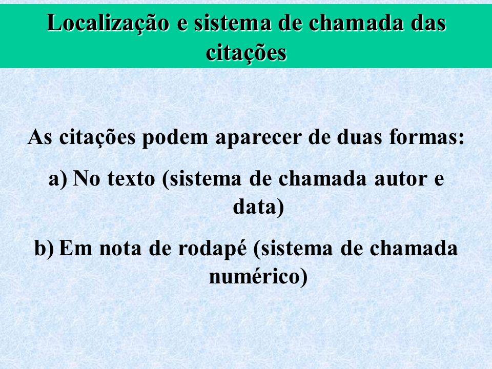 Localização e sistema de chamada das citações As citações podem aparecer de duas formas: a)No texto (sistema de chamada autor e data) b)Em nota de rod