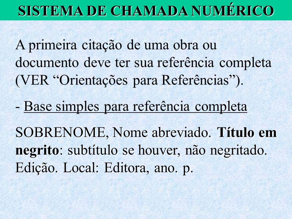 A primeira citação de uma obra ou documento deve ter sua referência completa (VER Orientações para Referências). - Base simples para referência comple