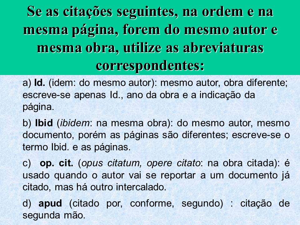 a) Id. (idem: do mesmo autor): mesmo autor, obra diferente; escreve-se apenas Id., ano da obra e a indicação da página. b) Ibid (ibidem: na mesma obra