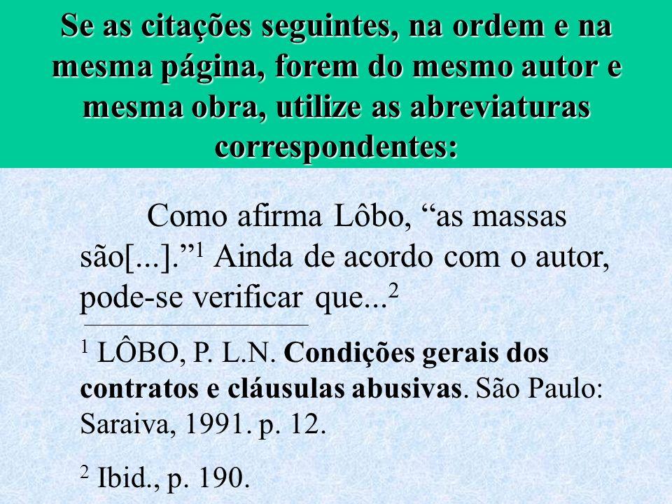 Como afirma Lôbo, as massas são[...]. 1 Ainda de acordo com o autor, pode-se verificar que... 2 1 LÔBO, P. L.N. Condições gerais dos contratos e cláus