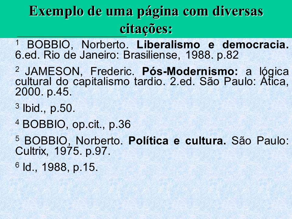 Exemplo de uma página com diversas citações: 1 BOBBIO, Norberto. Liberalismo e democracia. 6.ed. Rio de Janeiro: Brasiliense, 1988. p.82 2 JAMESON, Fr