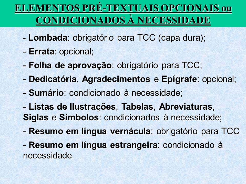 ELEMENTOS PRÉ-TEXTUAIS OPCIONAIS ou CONDICIONADOS À NECESSIDADE - Lombada: obrigatório para TCC (capa dura); - Errata: opcional; - Folha de aprovação: