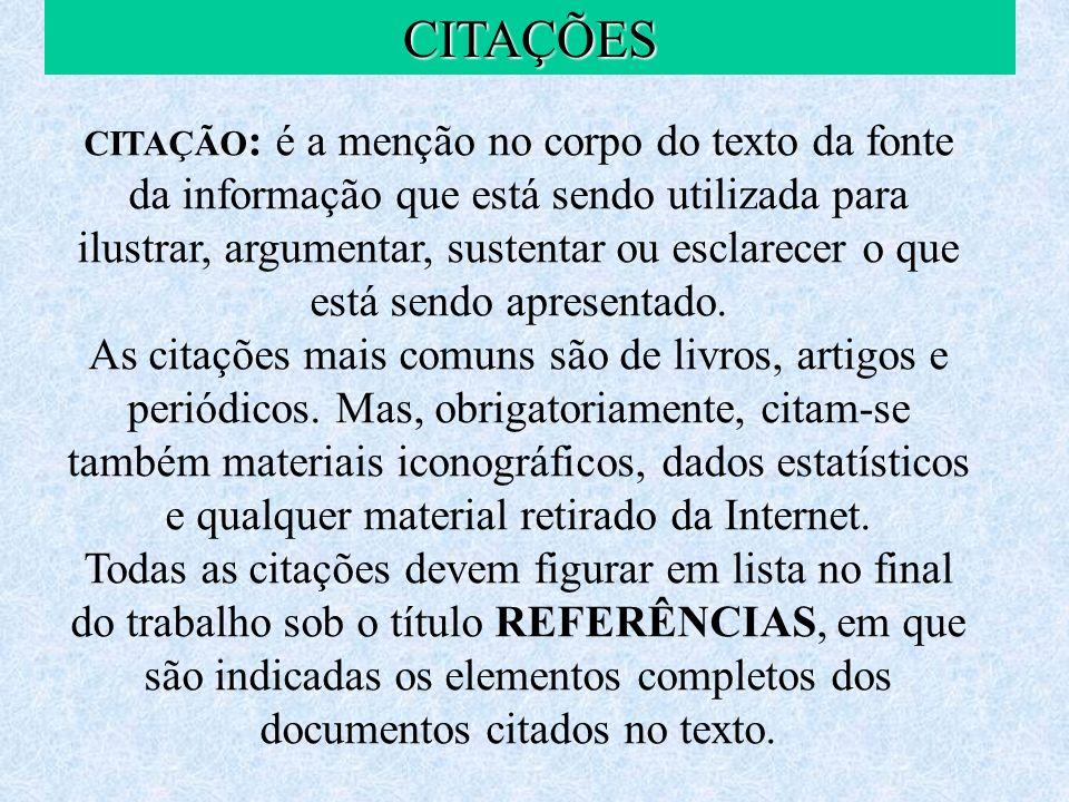 CITAÇÕES CITAÇÃO : é a menção no corpo do texto da fonte da informação que está sendo utilizada para ilustrar, argumentar, sustentar ou esclarecer o q
