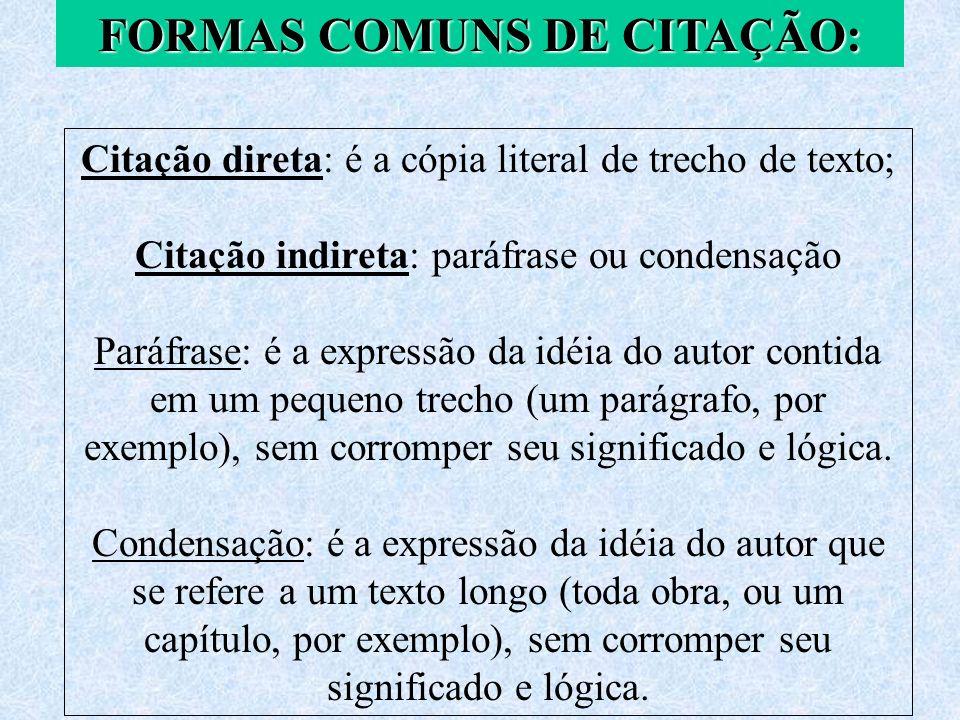 FORMAS COMUNS DE CITAÇÃO: Citação direta: é a cópia literal de trecho de texto; Citação indireta: paráfrase ou condensação Paráfrase: é a expressão da