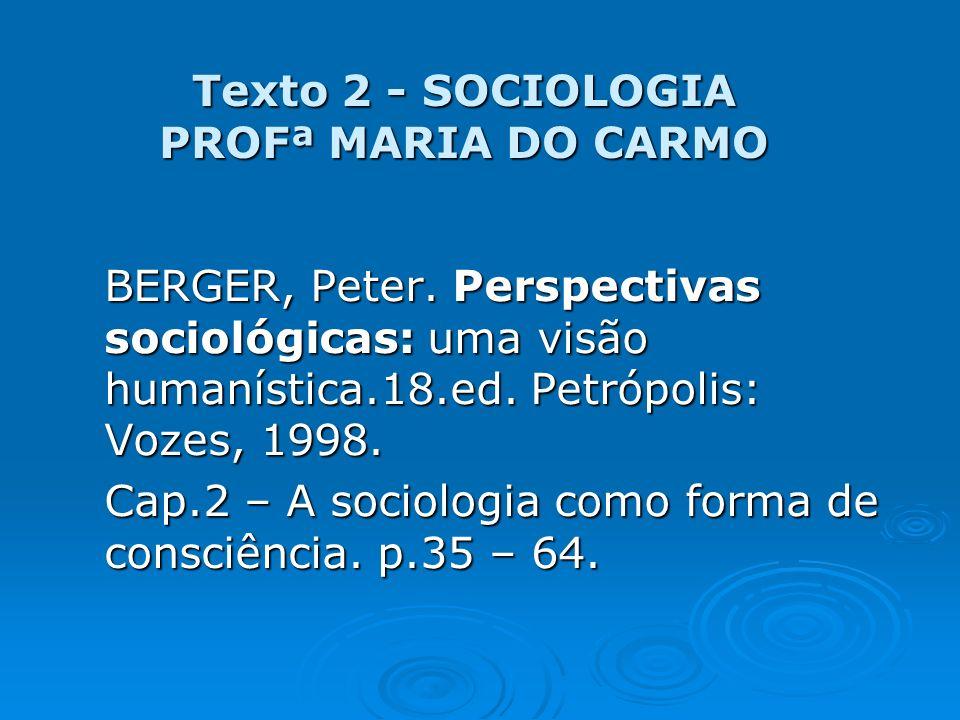 Texto 2 - SOCIOLOGIA PROFª MARIA DO CARMO BERGER, Peter. Perspectivas sociológicas: uma visão humanística.18.ed. Petrópolis: Vozes, 1998. Cap.2 – A so