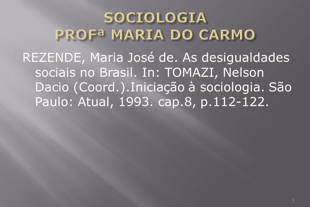 REZENDE, Maria José de.As desigualdades sociais no Brasil.