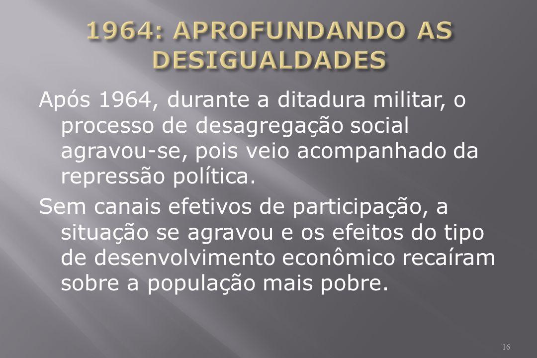 Após 1964, durante a ditadura militar, o processo de desagregação social agravou-se, pois veio acompanhado da repressão política.