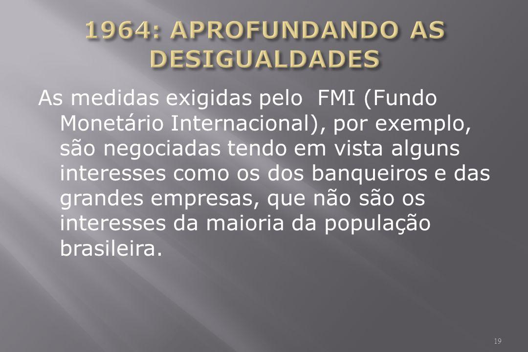 As medidas exigidas pelo FMI (Fundo Monetário Internacional), por exemplo, são negociadas tendo em vista alguns interesses como os dos banqueiros e das grandes empresas, que não são os interesses da maioria da população brasileira.