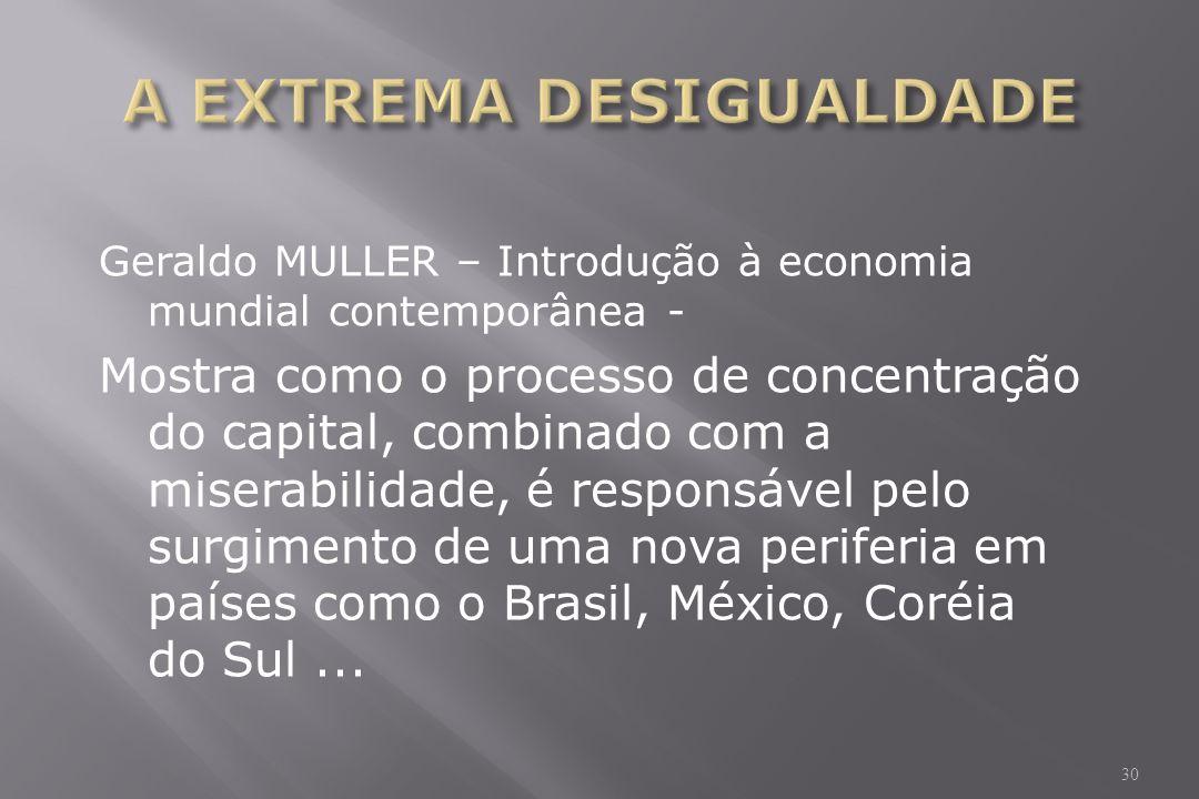 Geraldo MULLER – Introdução à economia mundial contemporânea - Mostra como o processo de concentração do capital, combinado com a miserabilidade, é responsável pelo surgimento de uma nova periferia em países como o Brasil, México, Coréia do Sul...