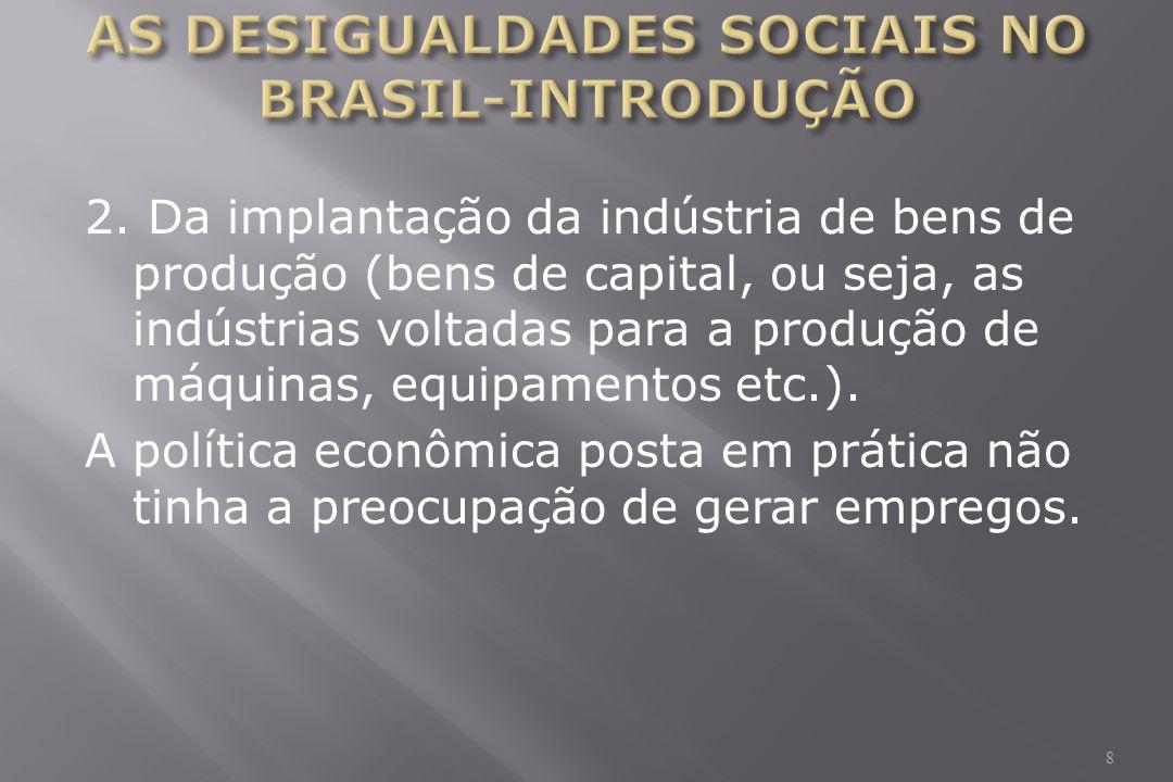2. Da implantação da indústria de bens de produção (bens de capital, ou seja, as indústrias voltadas para a produção de máquinas, equipamentos etc.).