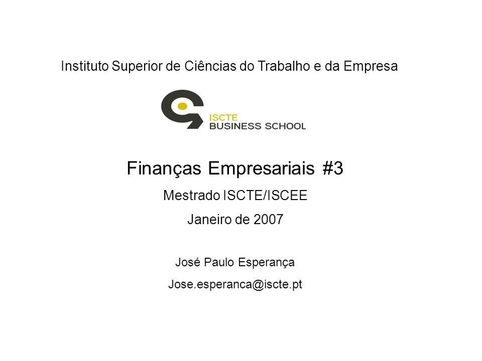 Instituto Superior de Ciências do Trabalho e da Empresa Finanças Empresariais #3 Mestrado ISCTE/ISCEE Janeiro de 2007 José Paulo Esperança Jose.espera