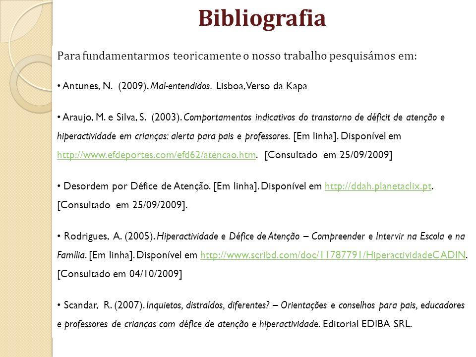 Bibliografia Para fundamentarmos teoricamente o nosso trabalho pesquisámos em: Antunes, N. (2009). Mal-entendidos. Lisboa, Verso da Kapa Araujo, M. e