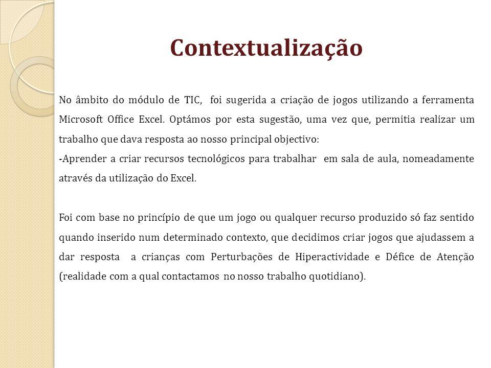 Contextualização No âmbito do módulo de TIC, foi sugerida a criação de jogos utilizando a ferramenta Microsoft Office Excel. Optámos por esta sugestão
