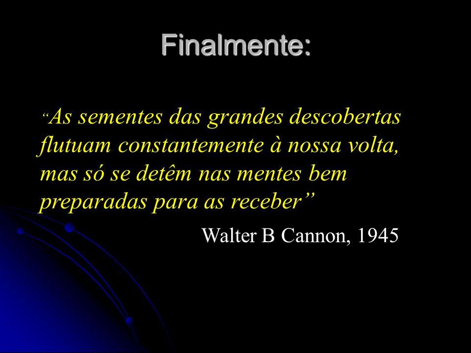 As sementes das grandes descobertas flutuam constantemente à nossa volta, mas só se detêm nas mentes bem preparadas para as receber Walter B Cannon, 1