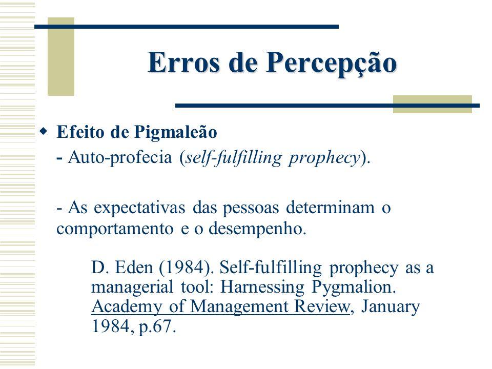 Erros de Percepção Efeito de Pigmaleão - Auto-profecia (self-fulfilling prophecy). - As expectativas das pessoas determinam o comportamento e o desemp