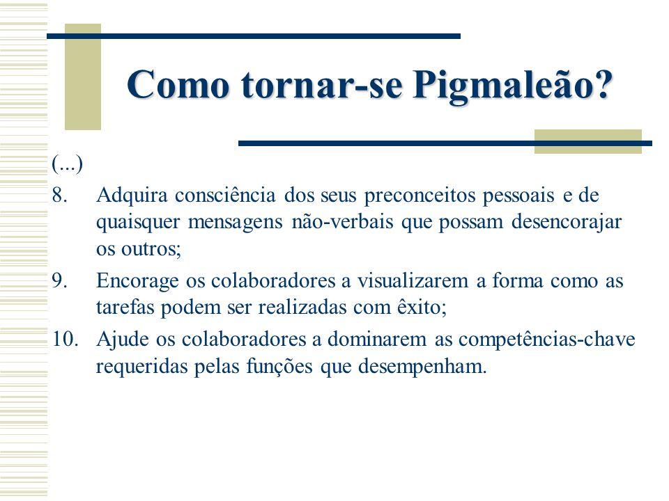 Como tornar-se Pigmaleão? (...) 8.Adquira consciência dos seus preconceitos pessoais e de quaisquer mensagens não-verbais que possam desencorajar os o
