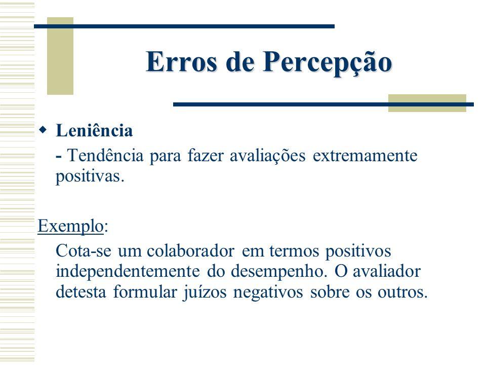 Erros de Percepção Tendência central - Tendência para evitar os extremos e avaliar as pessoas e objectos em termos médios ou neutros.