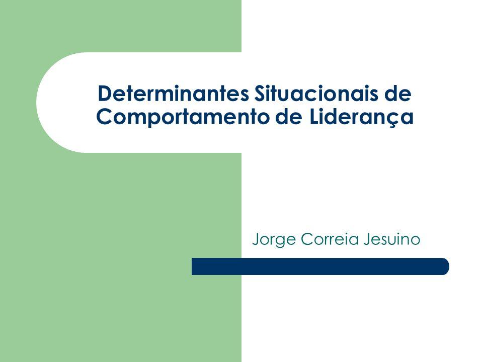 Determinantes Situacionais de Comportamento de Liderança Jorge Correia Jesuino
