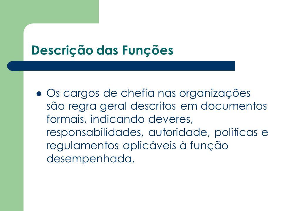 Descrição das Funções Os cargos de chefia nas organizações são regra geral descritos em documentos formais, indicando deveres, responsabilidades, auto