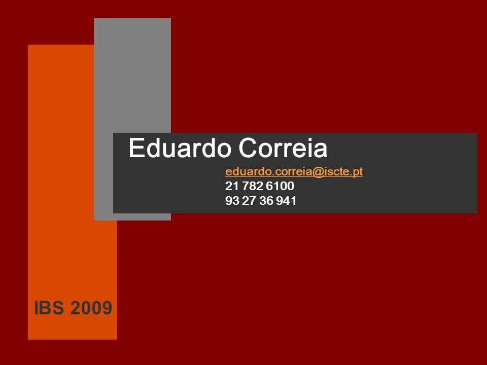 IBS 2009 Eduardo Correia eduardo.correia@iscte.pt 21 782 6100 93 27 36 941
