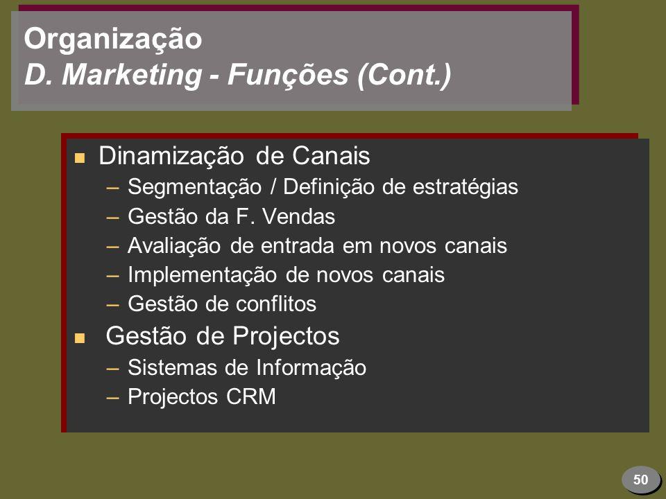50 Organização D. Marketing - Funções (Cont.) n Dinamização de Canais –Segmentação / Definição de estratégias –Gestão da F. Vendas –Avaliação de entra