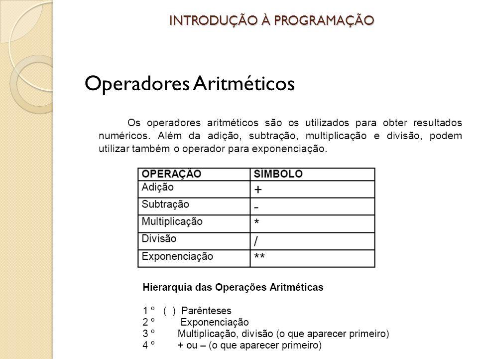 INTRODUÇÃO À PROGRAMAÇÃO Operadores Aritméticos Os operadores aritméticos são os utilizados para obter resultados numéricos.
