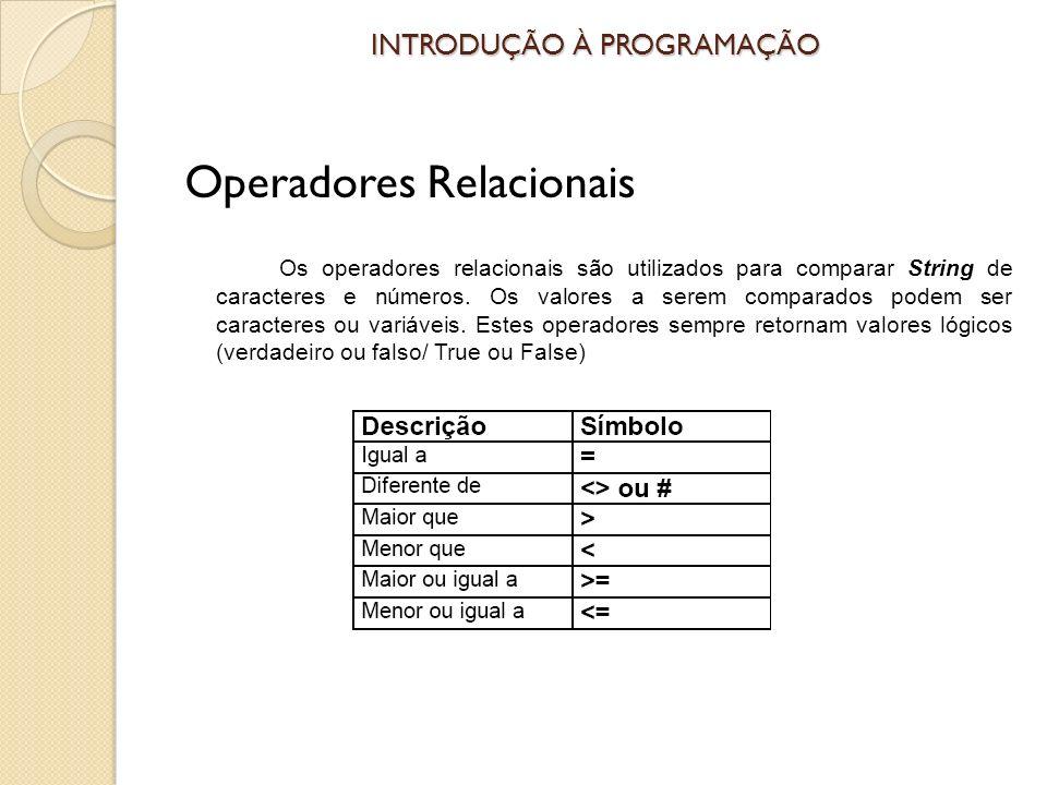 INTRODUÇÃO À PROGRAMAÇÃO Operadores Relacionais Os operadores relacionais são utilizados para comparar String de caracteres e números.