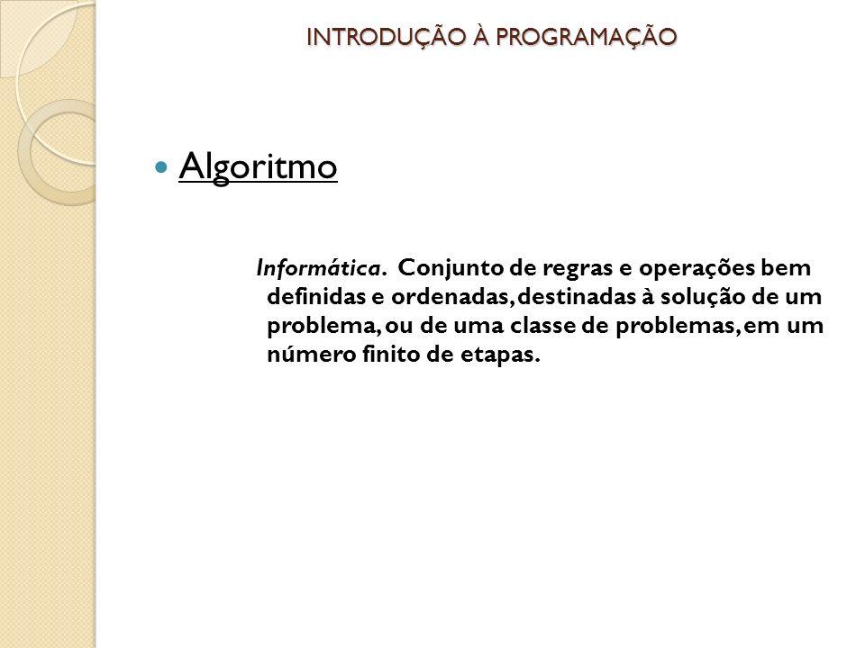 INTRODUÇÃO À PROGRAMAÇÃO Algoritmo Informática.