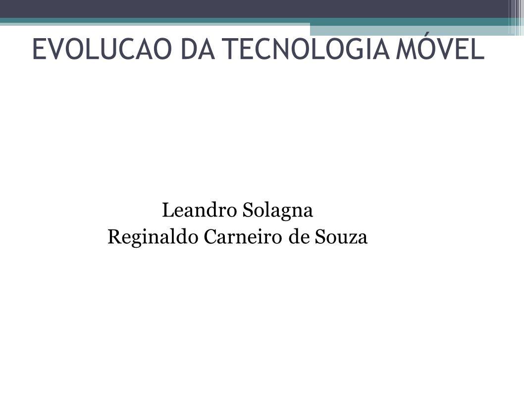 EVOLUCAO DA TECNOLOGIA MÓVEL Leandro Solagna Reginaldo Carneiro de Souza