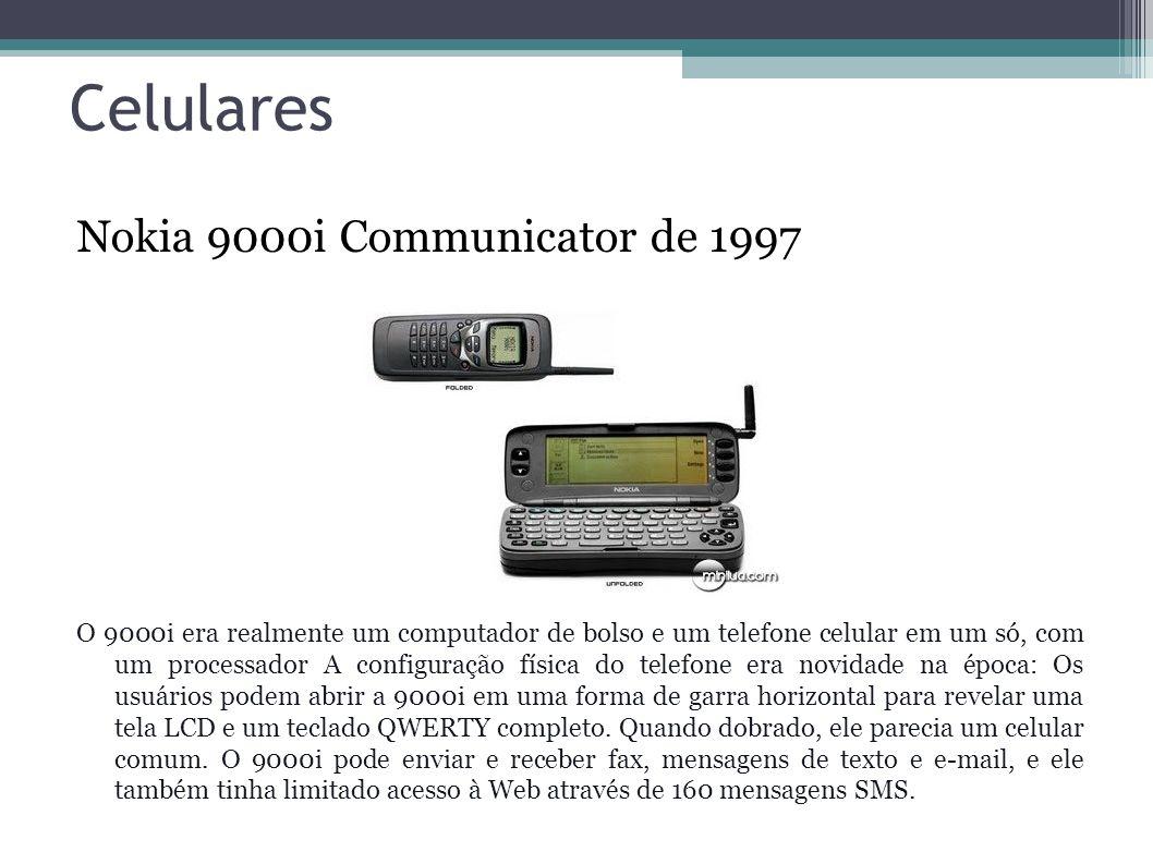 Celulares Nokia 9000i Communicator de 1997 O 9000i era realmente um computador de bolso e um telefone celular em um só, com um processador A configura