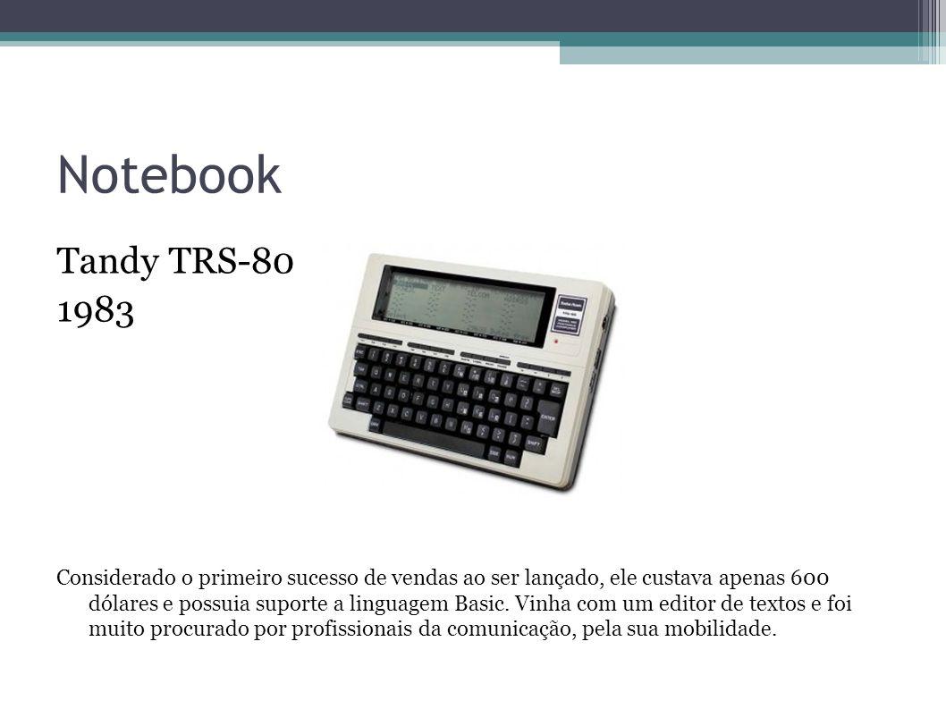 Notebook Tandy TRS-80 1983 Considerado o primeiro sucesso de vendas ao ser lançado, ele custava apenas 600 dólares e possuia suporte a linguagem Basic