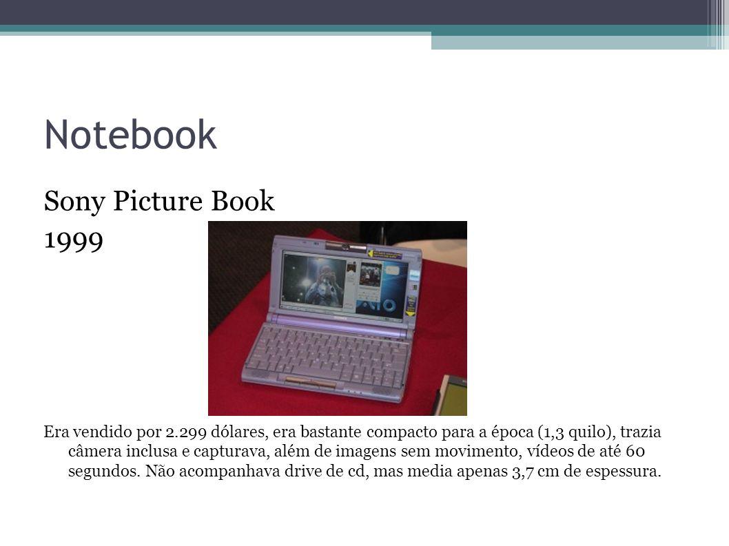 Notebook Sony Picture Book 1999 Era vendido por 2.299 dólares, era bastante compacto para a época (1,3 quilo), trazia câmera inclusa e capturava, além
