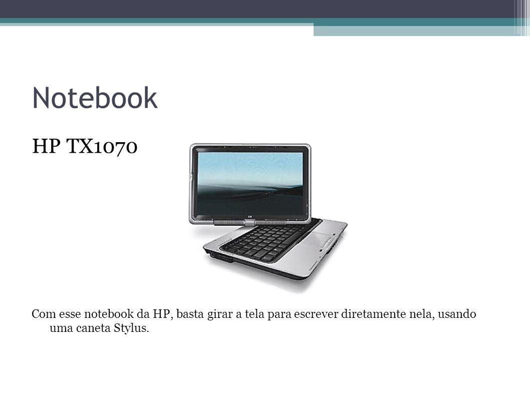 Notebook HP TX1070 Com esse notebook da HP, basta girar a tela para escrever diretamente nela, usando uma caneta Stylus.
