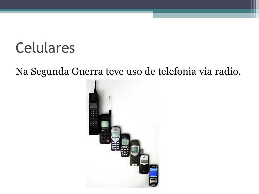 Celulares O primeiro celular foi criado em outubro de 1956 pela Ericsson.