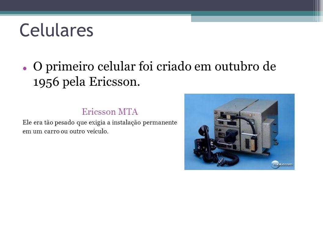 Celulares O primeiro celular foi criado em outubro de 1956 pela Ericsson. Ericsson MTA Ele era tão pesado que exigia a instalação permanente em um car