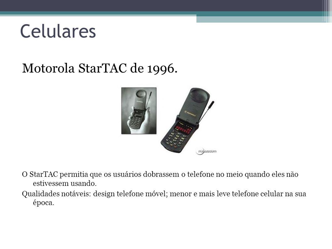 Celulares Motorola StarTAC de 1996. O StarTAC permitia que os usuários dobrassem o telefone no meio quando eles não estivessem usando. Qualidades notá