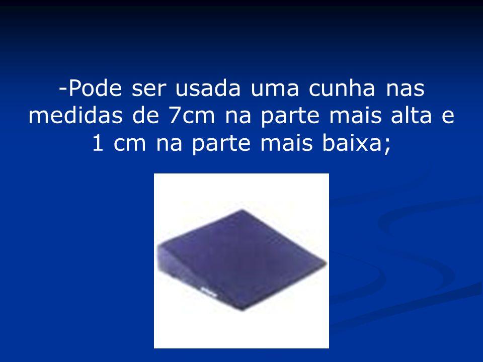 -Pode ser usada uma cunha nas medidas de 7cm na parte mais alta e 1 cm na parte mais baixa;