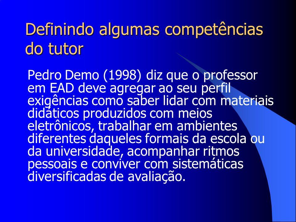 Definindo algumas competências do tutor Pedro Demo (1998) diz que o professor em EAD deve agregar ao seu perfil exigências como saber lidar com materi