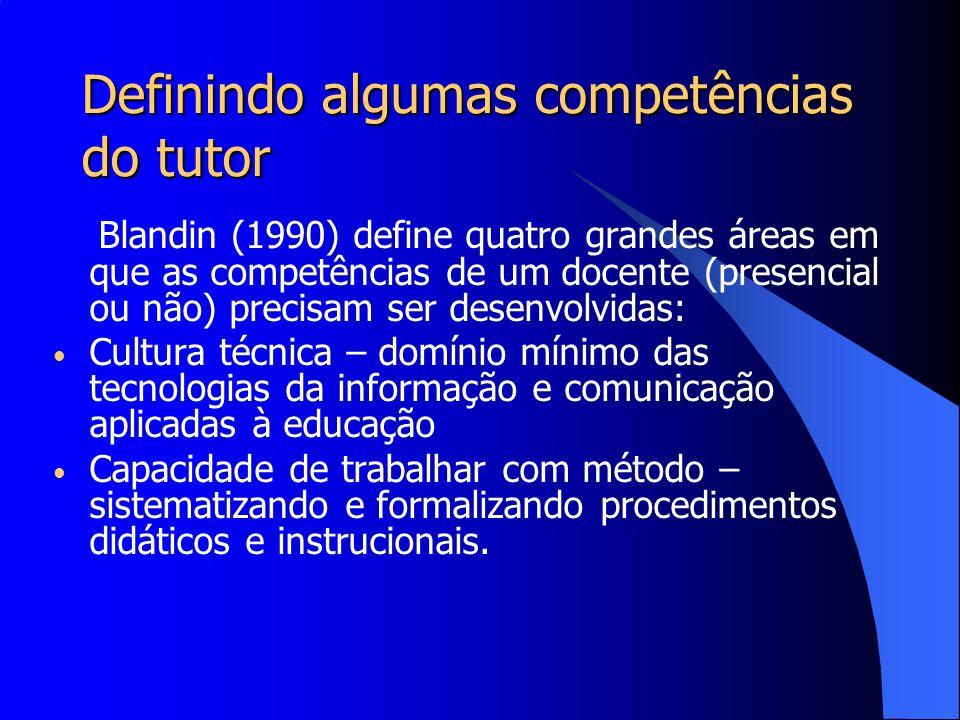 Definindo algumas competências do tutor Blandin (1990) define quatro grandes áreas em que as competências de um docente (presencial ou não) precisam s