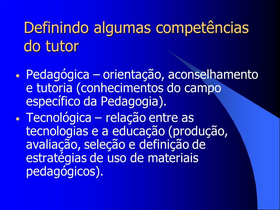 Definindo algumas competências do tutor Pedagógica – orientação, aconselhamento e tutoria (conhecimentos do campo específico da Pedagogia). Tecnológic