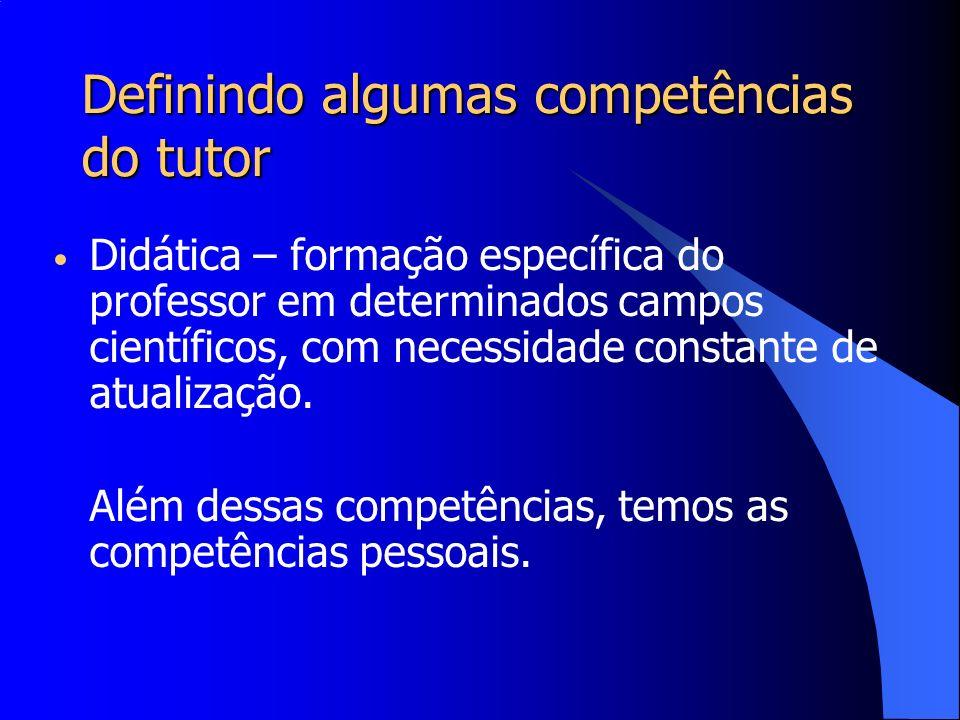 Definindo algumas competências do tutor Partindo das dimensões que falou Belloni, Oliveira, Dias e Ferreira (2007) propuseram um quadro de saberes tutoriais :.