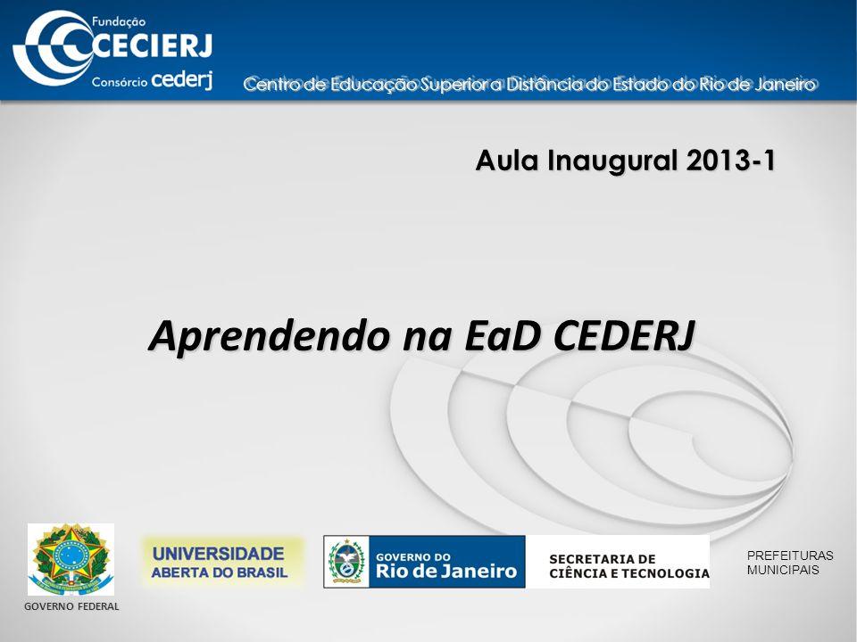 Aula Inaugural 2013-1 Aprendendo na EaD CEDERJ Centro de Educação Superior a Distância do Estado do Rio de Janeiro PREFEITURAS MUNICIPAIS GOVERNO FEDERAL