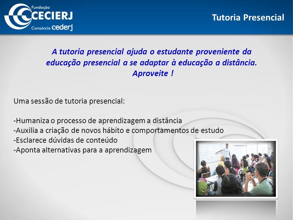 Tutoria Presencial A tutoria presencial ajuda o estudante proveniente da educação presencial a se adaptar à educação a distância.