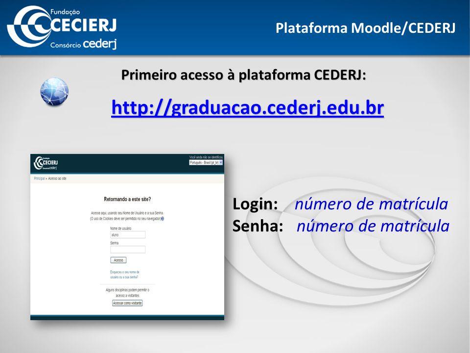 Plataforma Moodle/CEDERJ Primeiro acesso à plataforma CEDERJ: Login: número de matrícula Senha: número de matrícula http://graduacao.cederj.edu.br