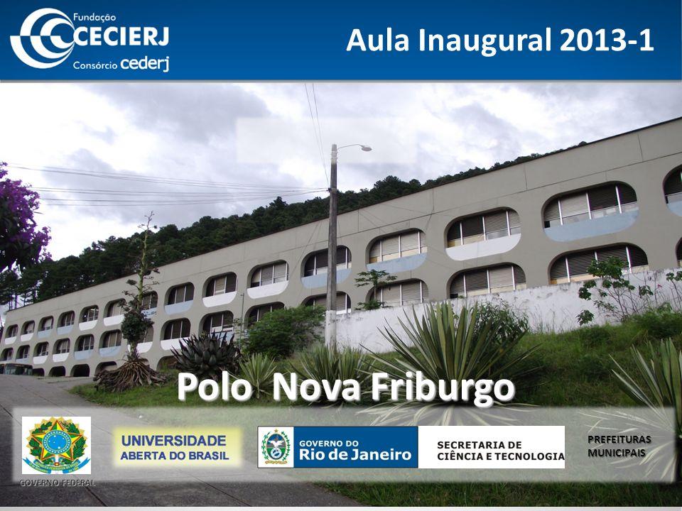 Aula Inaugural 2013-1 GOVERNO FEDERAL PREFEITURAS MUNICIPAIS Polo Nova Friburgo Polo Nova Friburgo