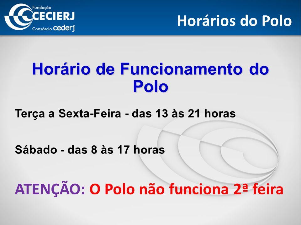 Horários do Polo Horário de Funcionamento do Polo Terça a Sexta-Feira - das 13 às 21 horas Sábado - das 8 às 17 horas ATENÇÃO: O Polo não funciona 2ª feira