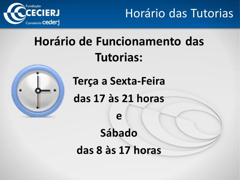 Horário das Tutorias Horário de Funcionamento das Tutorias: Terça a Sexta-Feira das 17 às 21 horas e Sábado das 8 às 17 horas